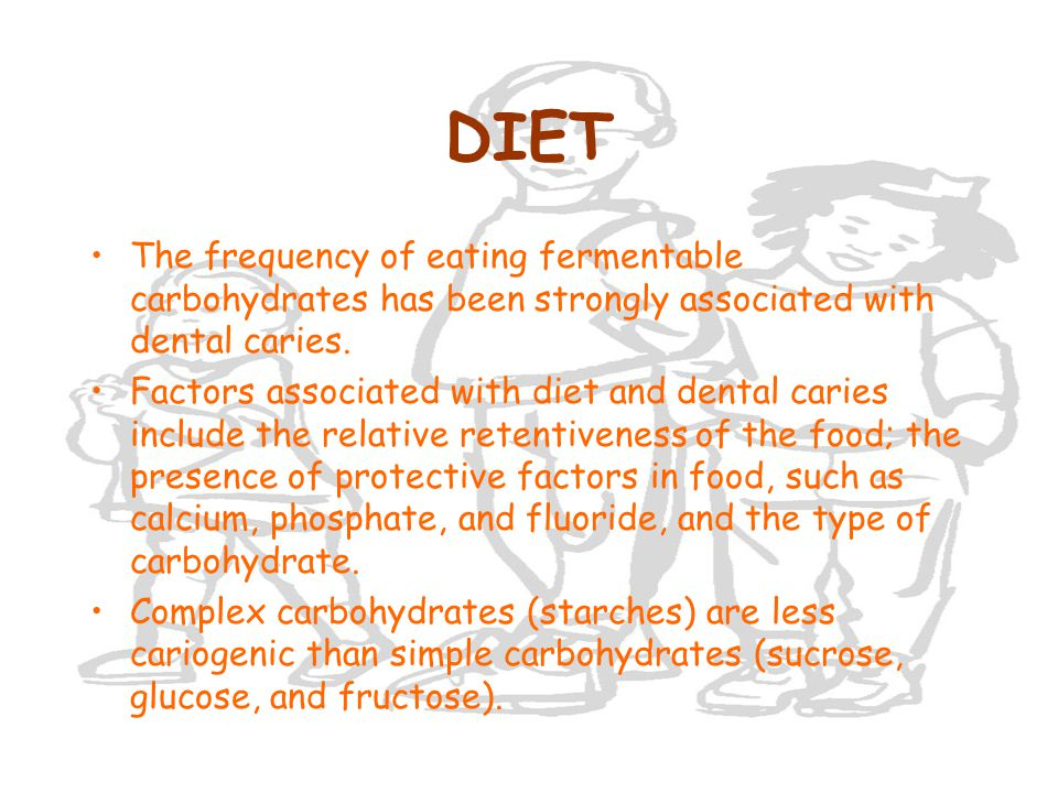DIET The frequency of eating fermentable carbohydrates has been strongly associated with dental caries.