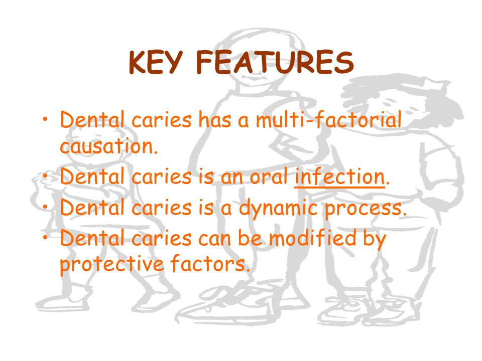KEY FEATURES Dental caries has a multi-factorial causation.