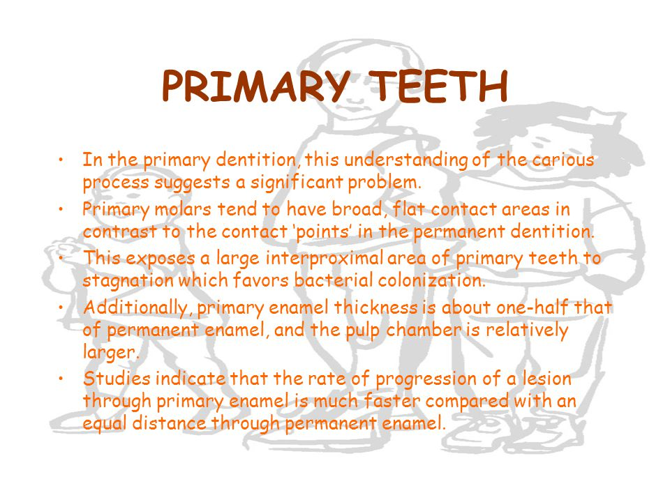 PRIMARY TEETH In the primary dentition, this understanding of the carious process suggests a significant problem.