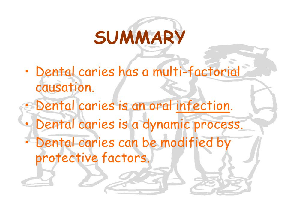 SUMMARY Dental caries has a multi-factorial causation.