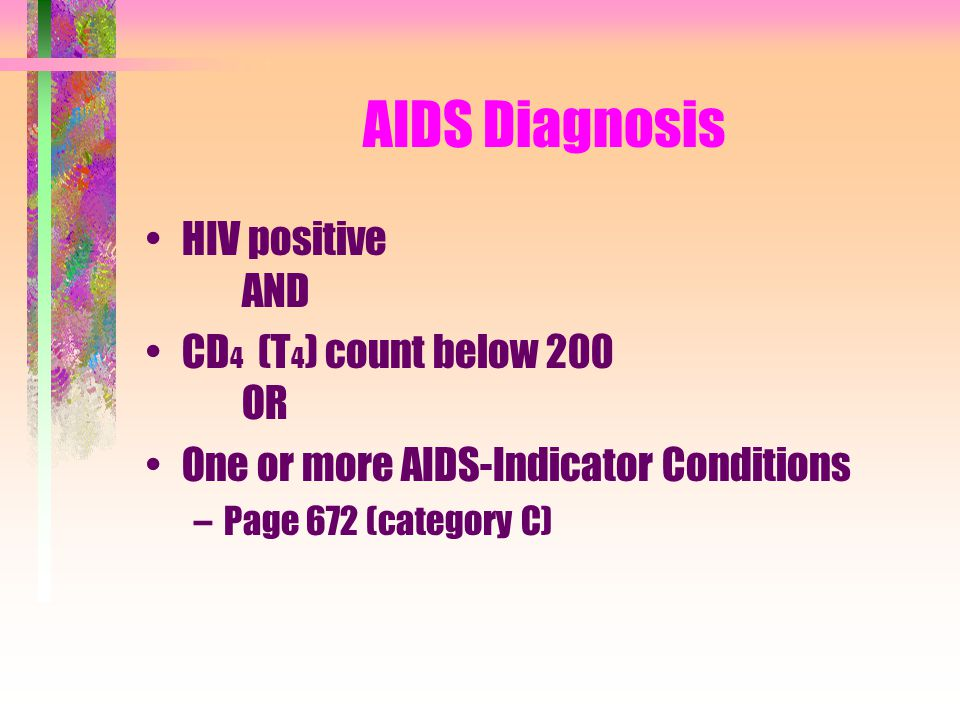 AIDS Diagnosis HIV positive AND CD4 (T4) count below 200 OR