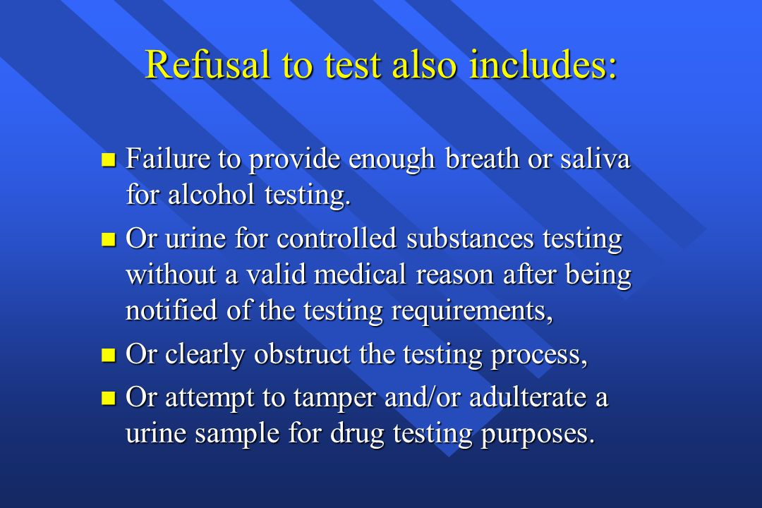 Refusal to test also includes: