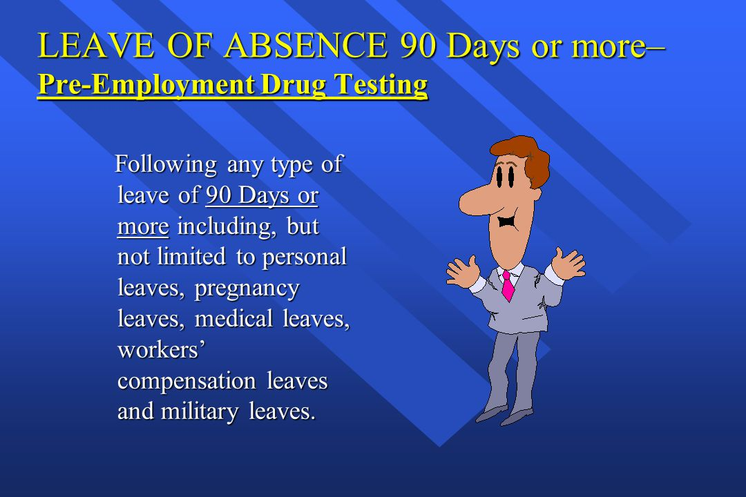 LEAVE OF ABSENCE 90 Days or more– Pre-Employment Drug Testing