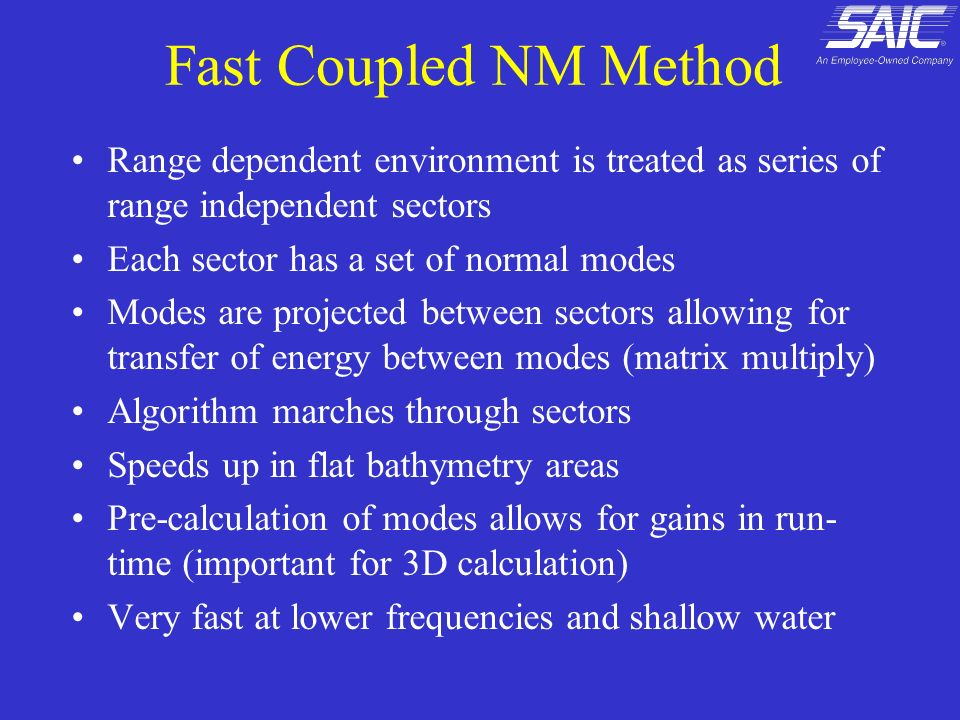 Fast Coupled NM Method Range dependent environment is treated as series of range independent sectors.