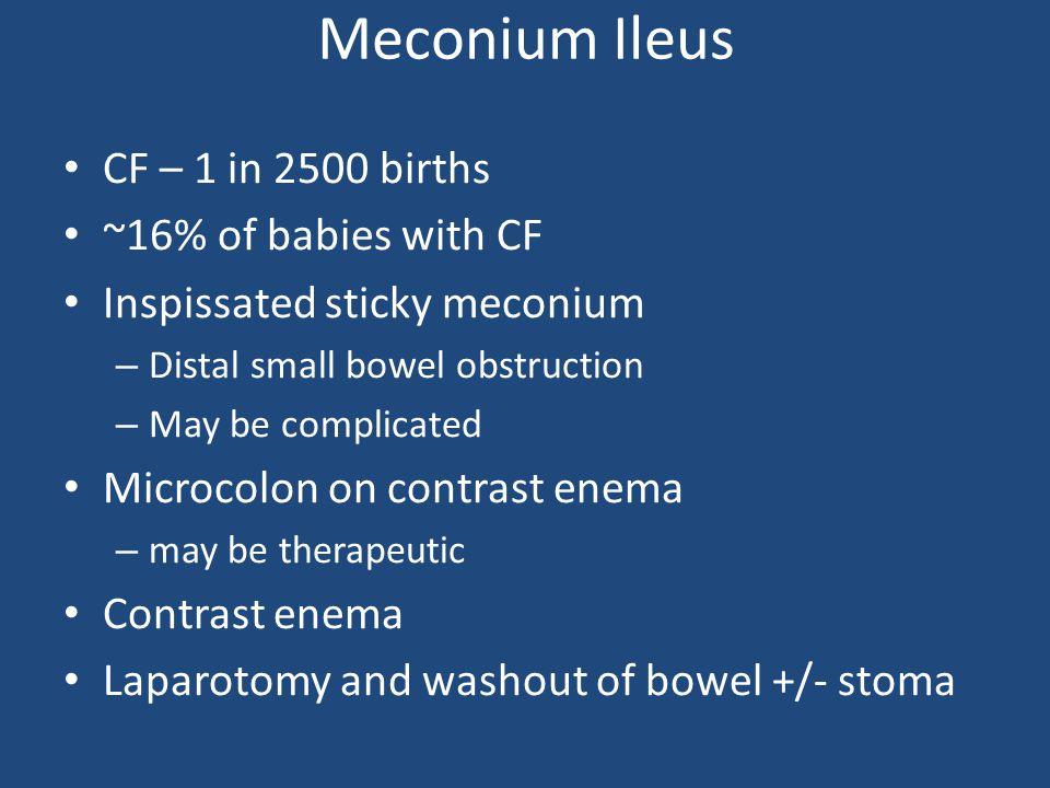 Meconium Ileus CF – 1 in 2500 births ~16% of babies with CF