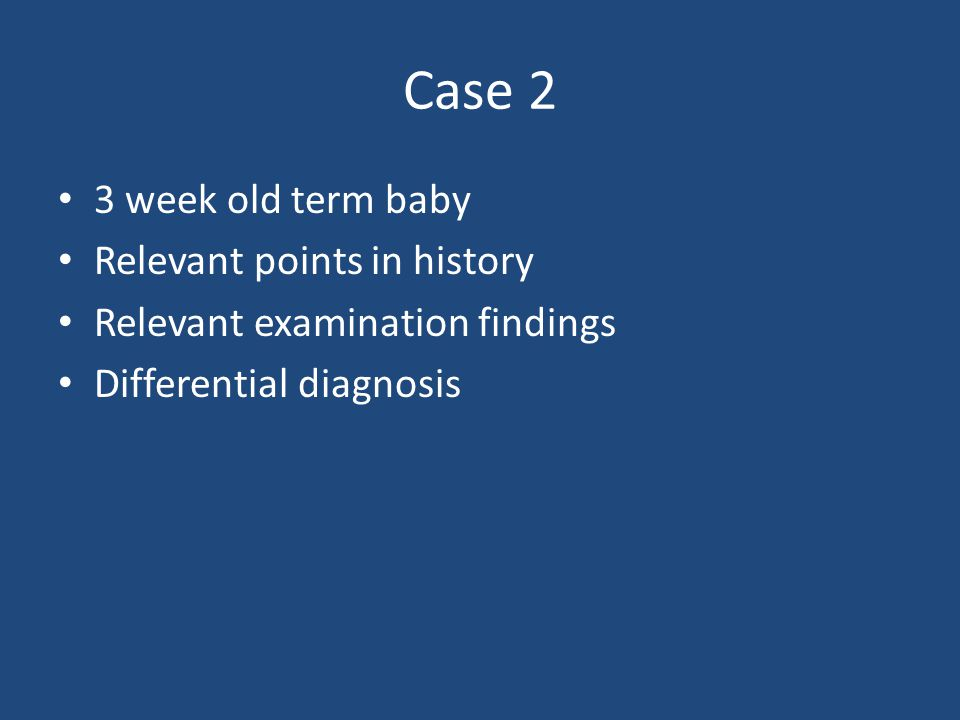 Case 2 3 week old term baby Relevant points in history