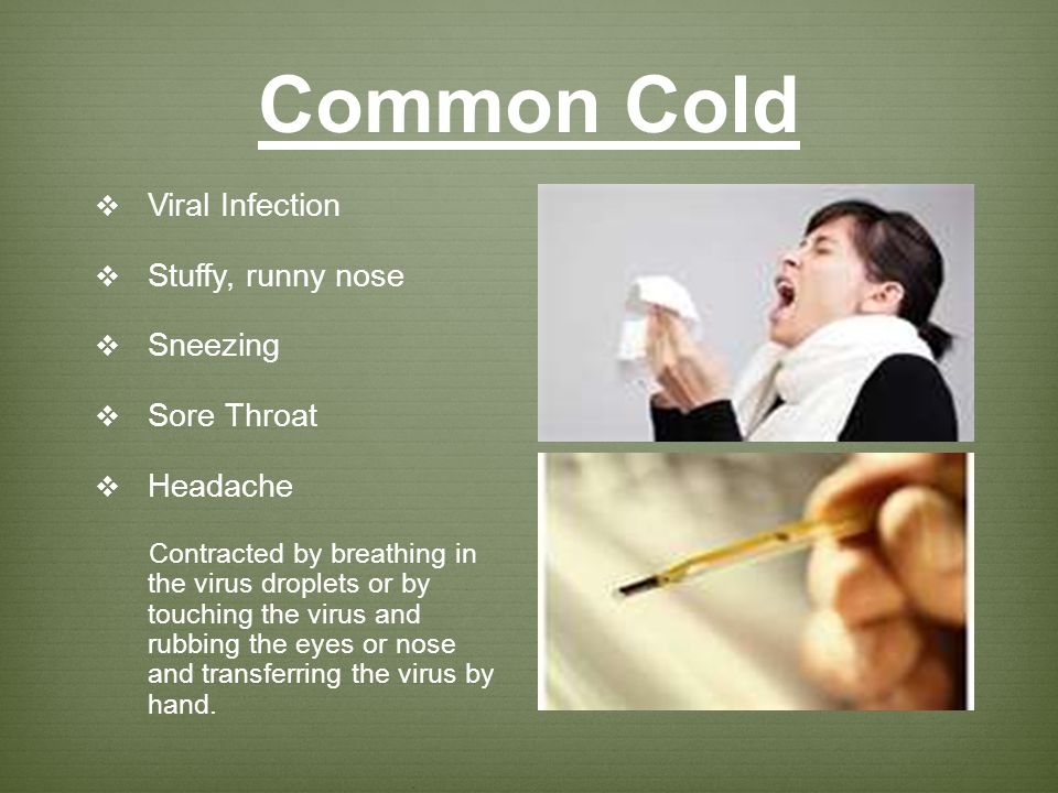 Common Cold Viral Infection Stuffy, runny nose Sneezing Sore Throat