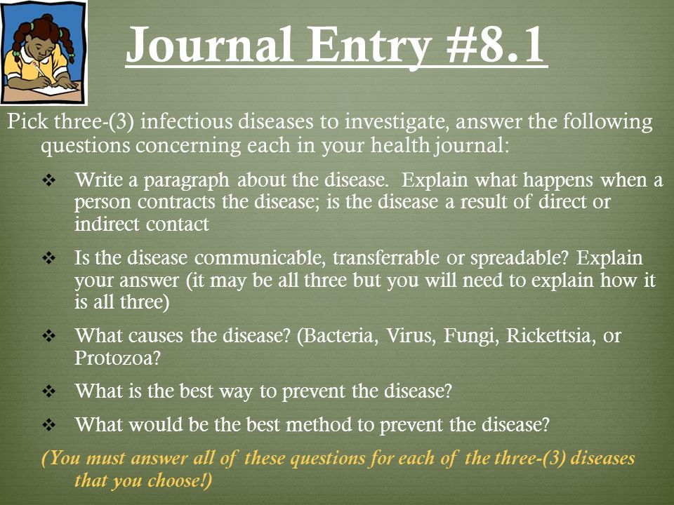 Journal Entry #8.1 Pick three-(3) infectious diseases to investigate, answer the following questions concerning each in your health journal:
