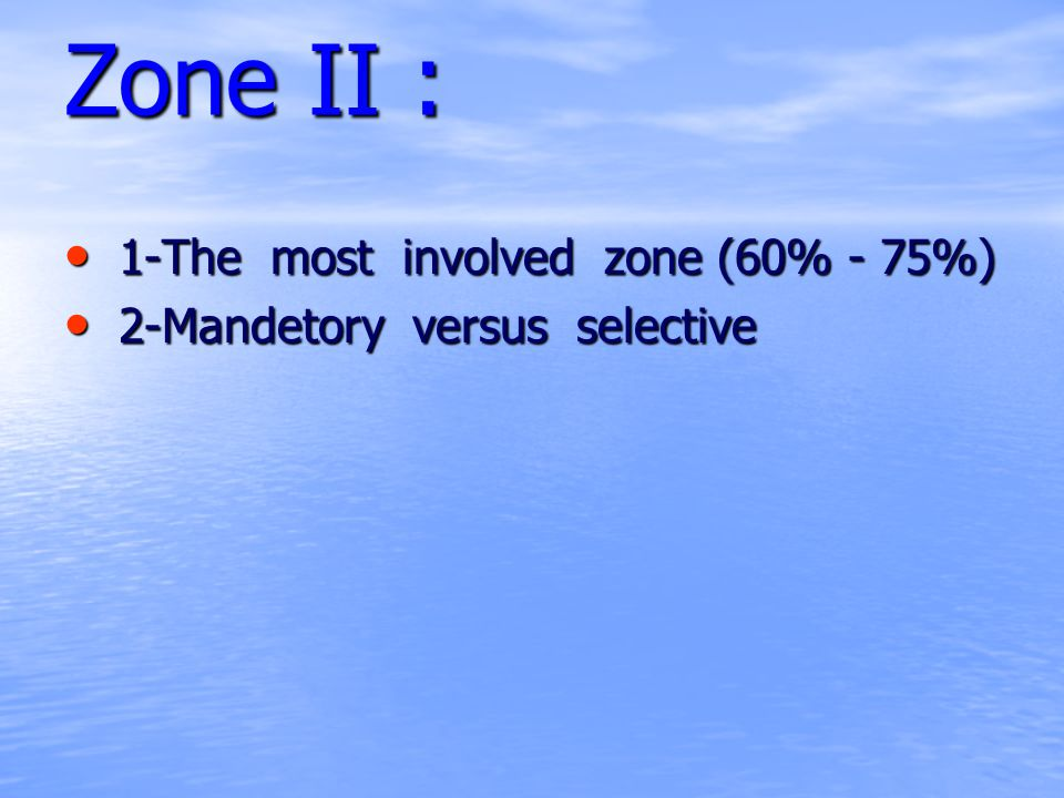 Zone II : 1-The most involved zone (60% - 75%)