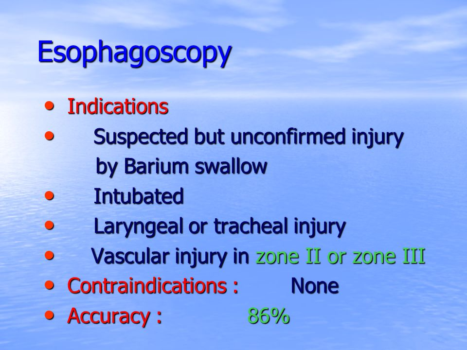 Esophagoscopy Indications Suspected but unconfirmed injury