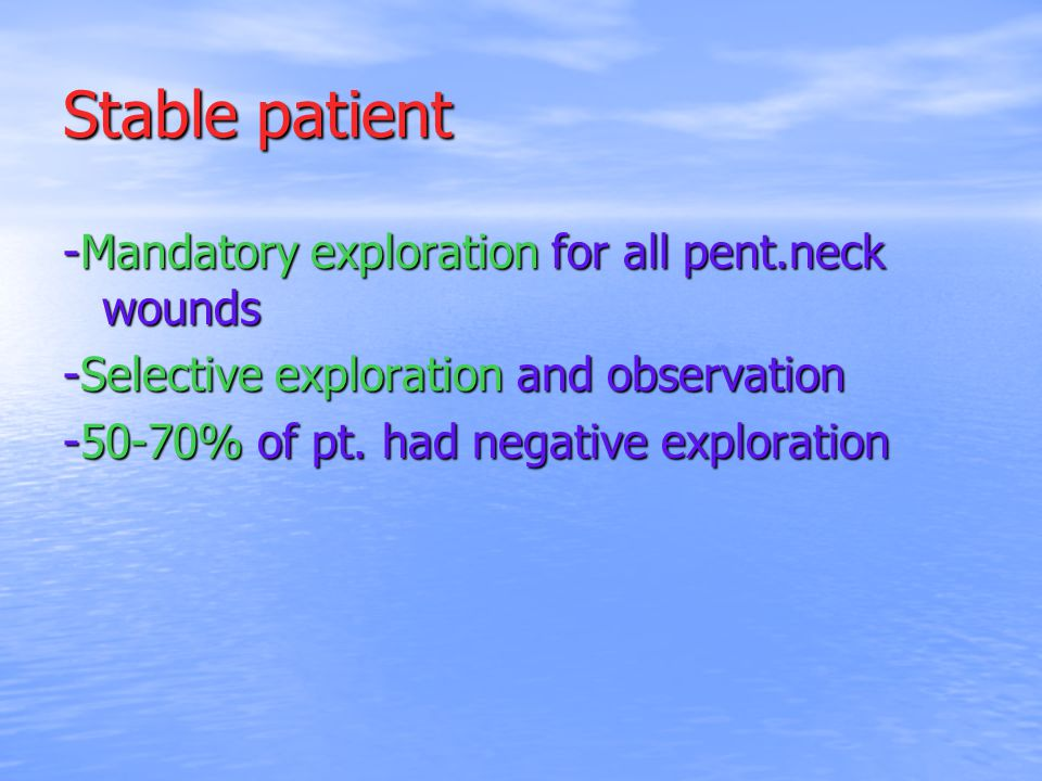 Stable patient -Mandatory exploration for all pent.neck wounds
