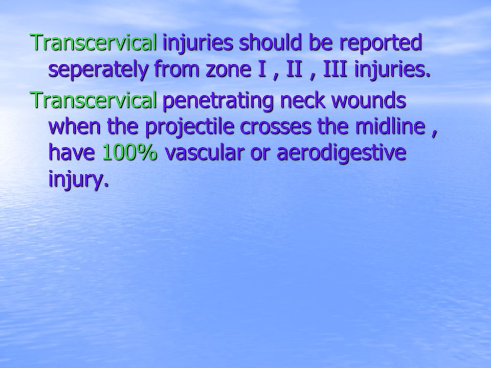 Transcervical injuries should be reported seperately from zone I , II , III injuries.