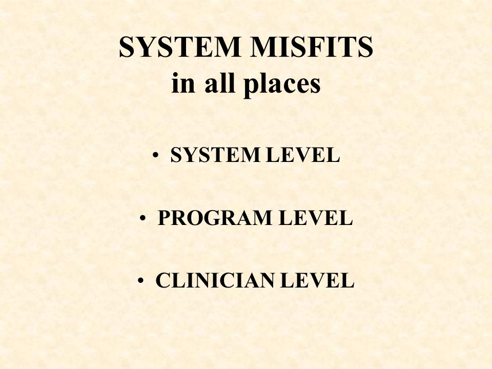 SYSTEM MISFITS in all places