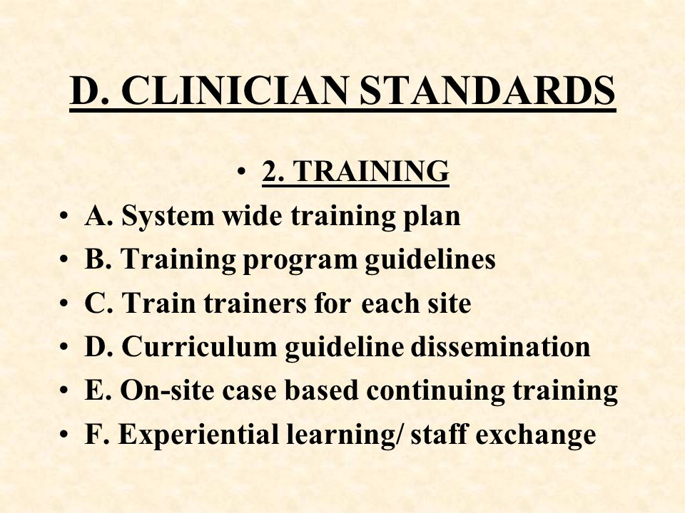 D. CLINICIAN STANDARDS 2. TRAINING A. System wide training plan