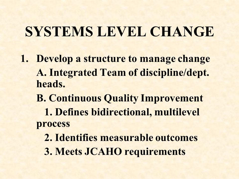 SYSTEMS LEVEL CHANGE Develop a structure to manage change