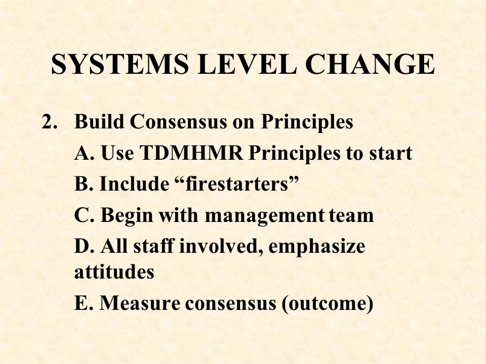 SYSTEMS LEVEL CHANGE Build Consensus on Principles