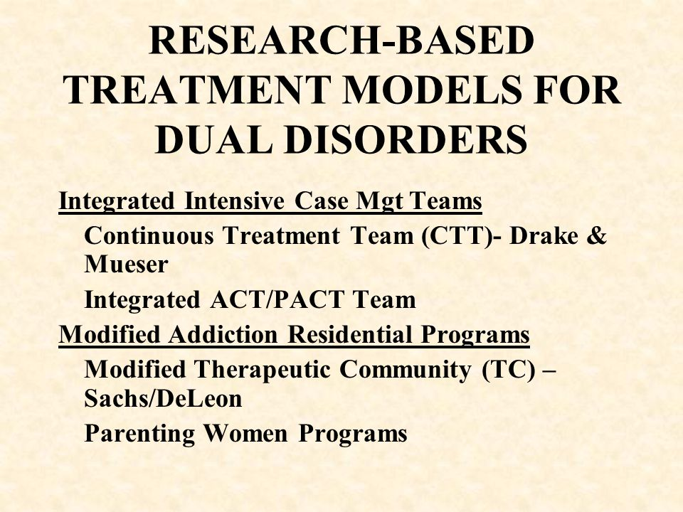 RESEARCH-BASED TREATMENT MODELS FOR DUAL DISORDERS