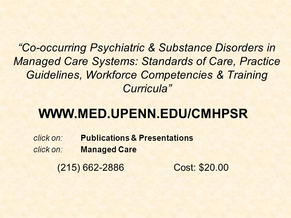 Co-occurring Psychiatric & Substance Disorders in Managed Care Systems: Standards of Care, Practice Guidelines, Workforce Competencies & Training Curricula