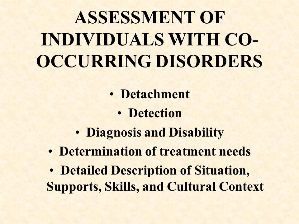 ASSESSMENT OF INDIVIDUALS WITH CO-OCCURRING DISORDERS