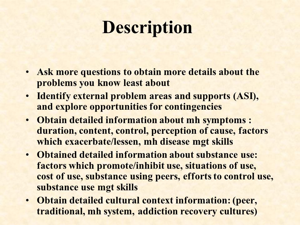 Description Ask more questions to obtain more details about the problems you know least about.