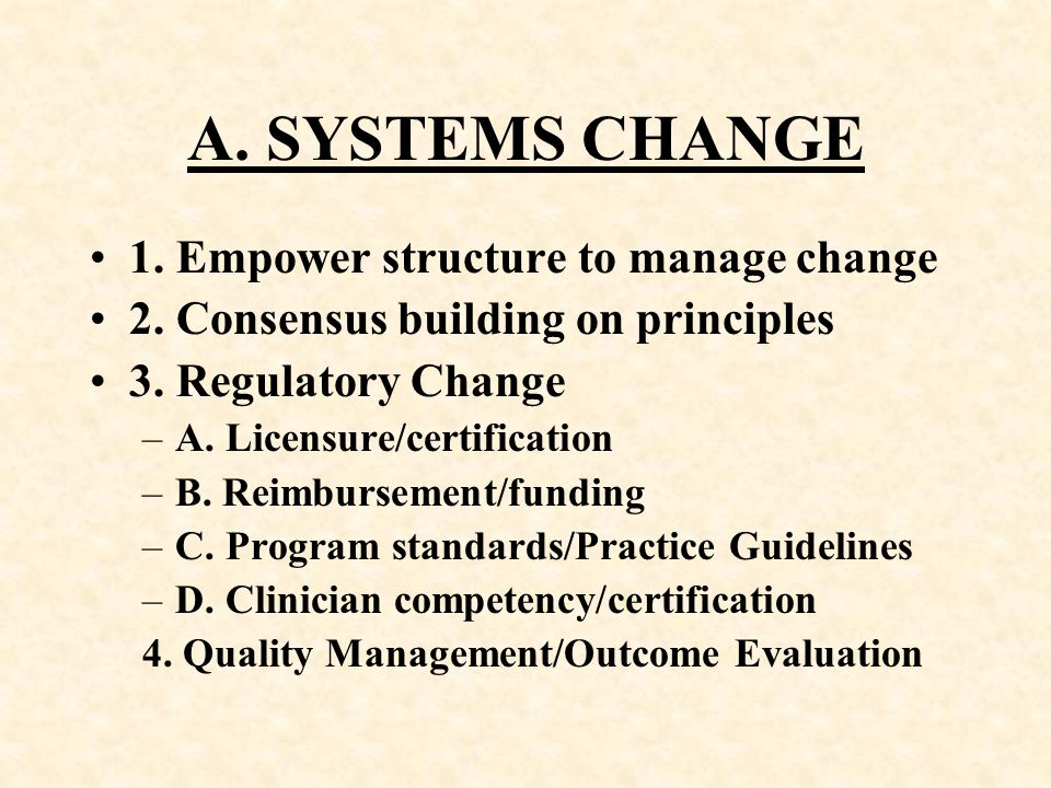 A. SYSTEMS CHANGE 1. Empower structure to manage change