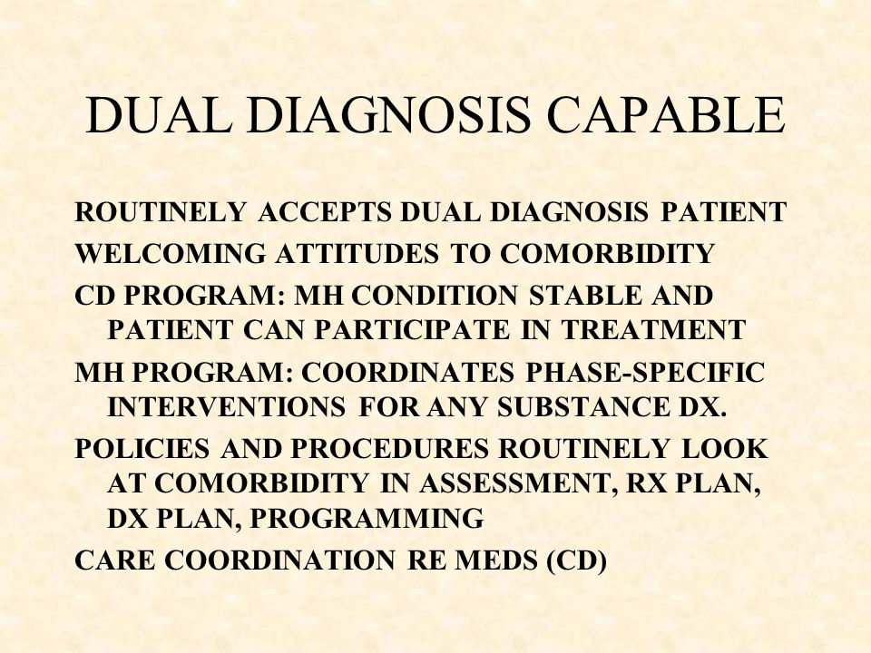 DUAL DIAGNOSIS CAPABLE