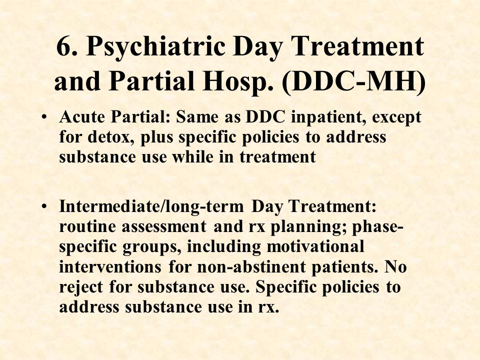 6. Psychiatric Day Treatment and Partial Hosp. (DDC-MH)