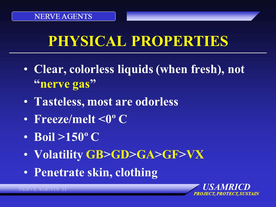 PHYSICAL PROPERTIES Clear, colorless liquids (when fresh), not nerve gas Tasteless, most are odorless.