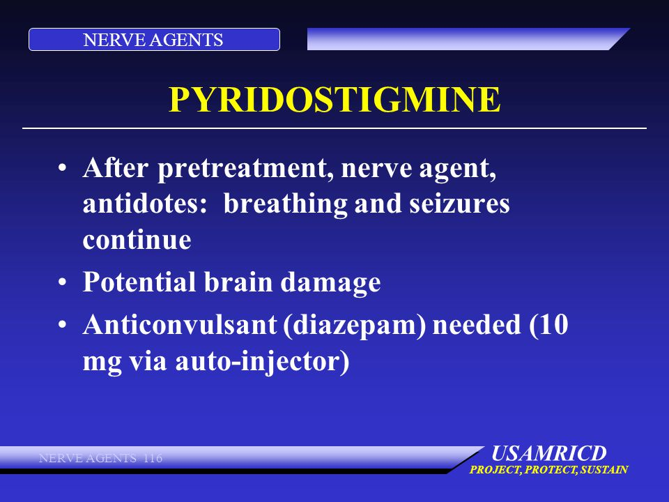 PYRIDOSTIGMINE After pretreatment, nerve agent, antidotes: breathing and seizures continue. Potential brain damage.