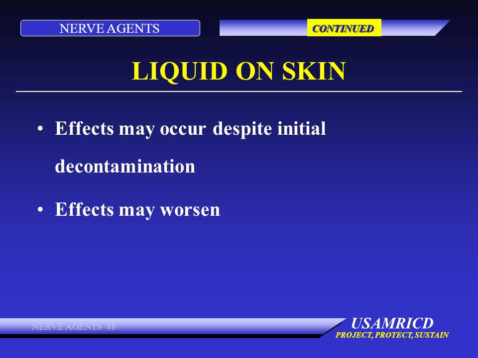 LIQUID ON SKIN Effects may occur despite initial decontamination