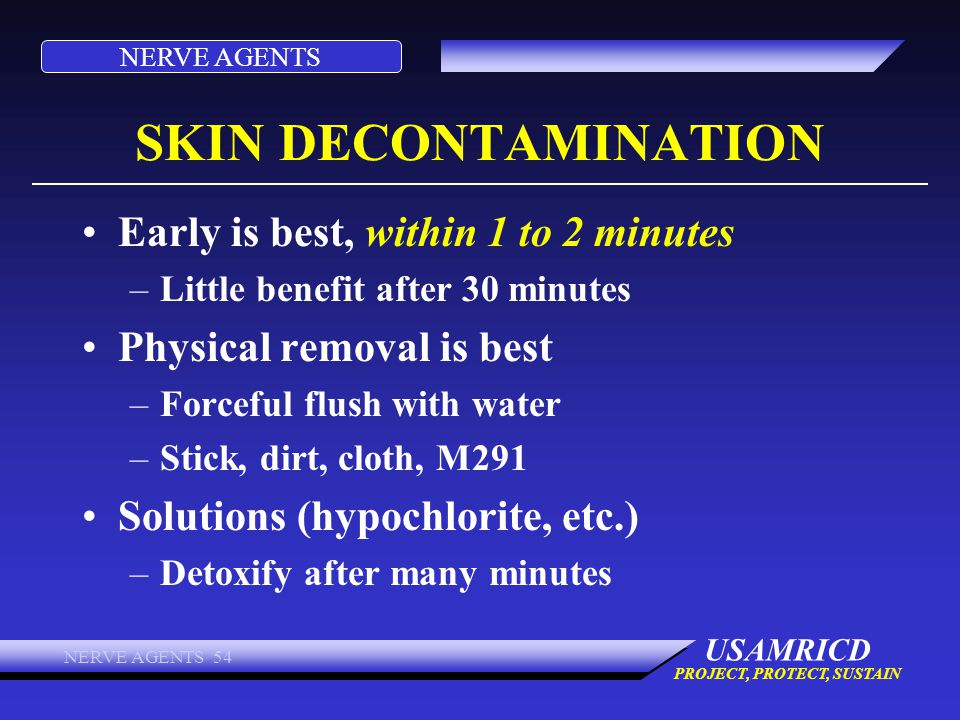 SKIN DECONTAMINATION Early is best, within 1 to 2 minutes