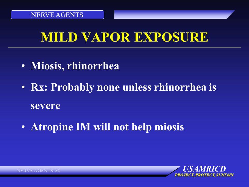 MILD VAPOR EXPOSURE Miosis, rhinorrhea