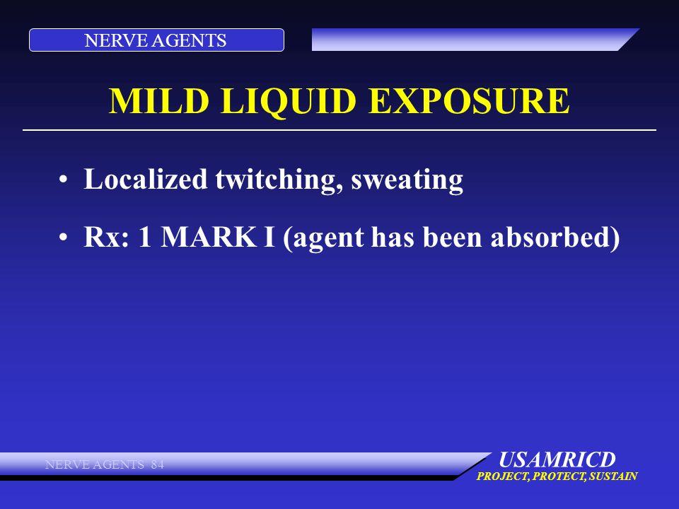 MILD LIQUID EXPOSURE Localized twitching, sweating