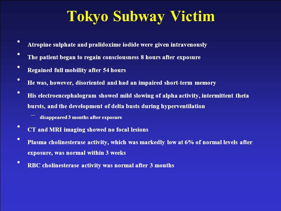 Tokyo Subway Victim Atropine sulphate and pralidoxime iodide were given intravenously.