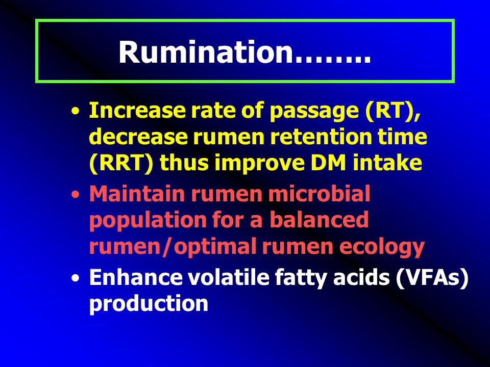 Rumination…….. Increase rate of passage (RT), decrease rumen retention time (RRT) thus improve DM intake.