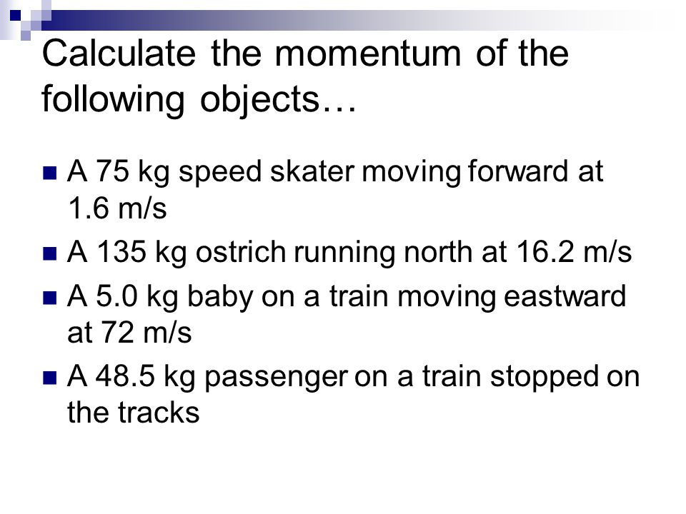 Calculate the momentum of the following objects…