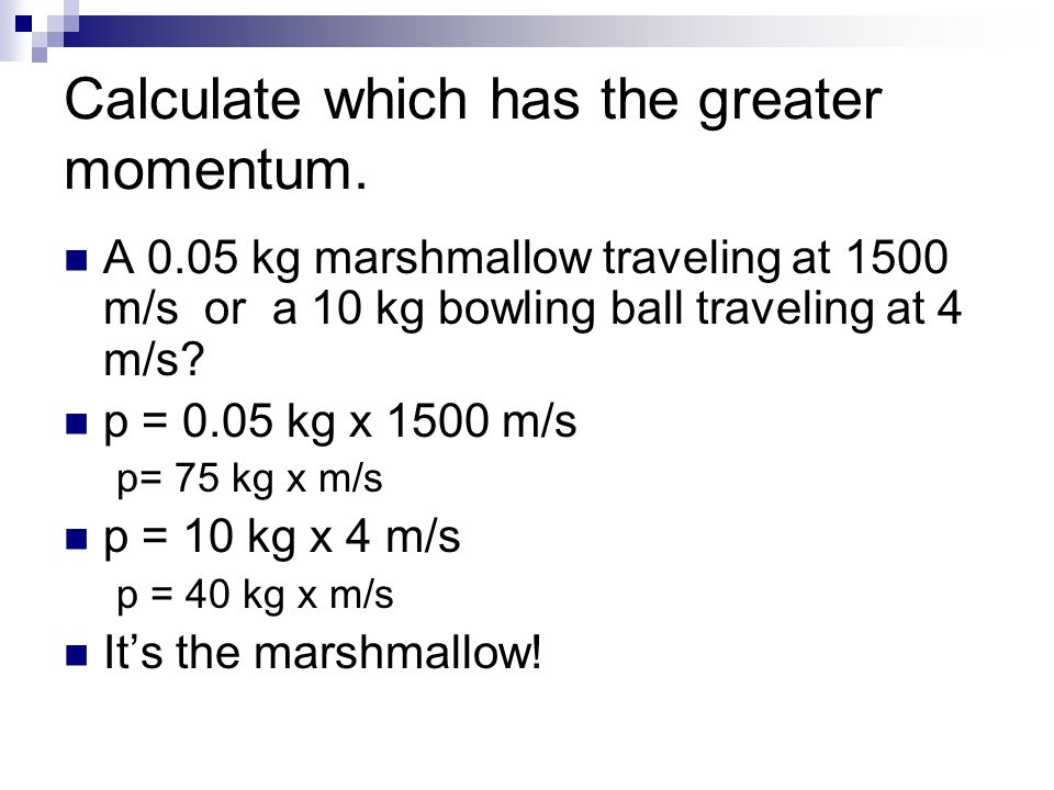 Calculate which has the greater momentum.