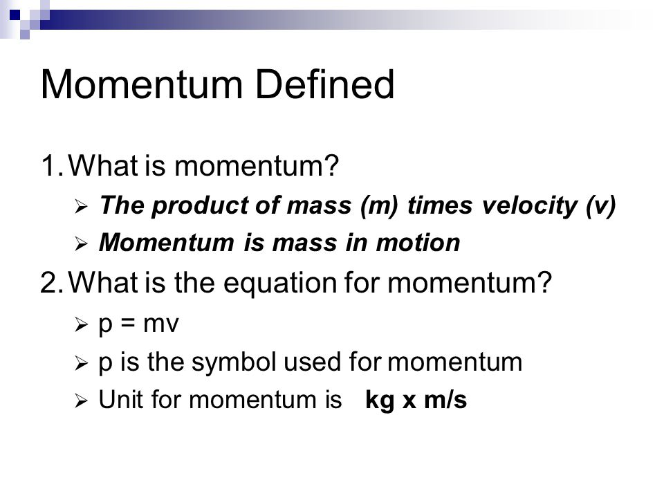 Momentum Defined 1. What is momentum