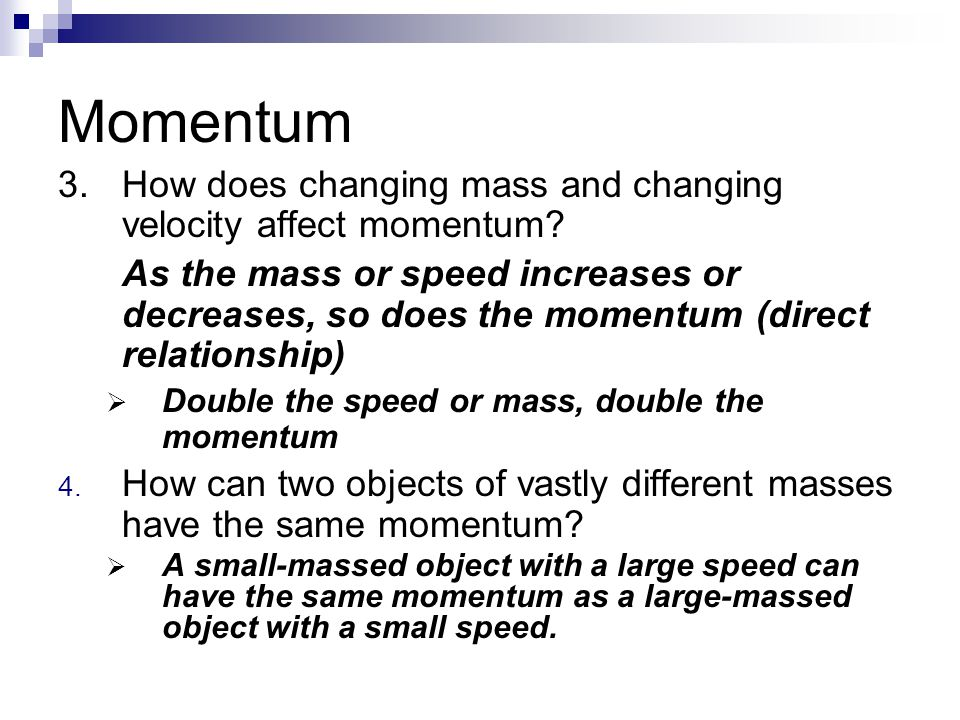 Momentum 3. How does changing mass and changing velocity affect momentum