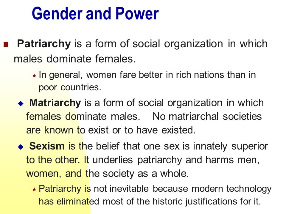 Gender and Power Patriarchy is a form of social organization in which males dominate females.