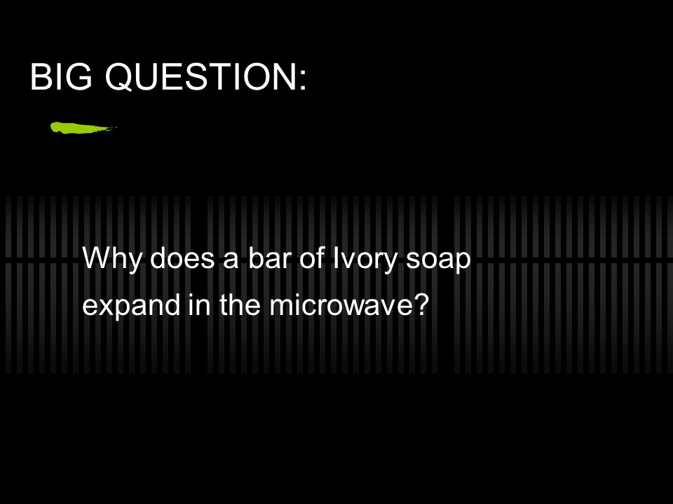 BIG QUESTION: Why does a bar of Ivory soap expand in the microwave