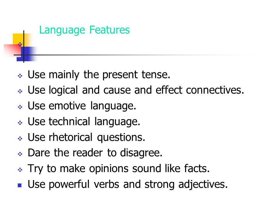 Language Features Use mainly the present tense.