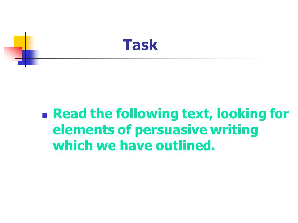 Task Read the following text, looking for elements of persuasive writing which we have outlined.