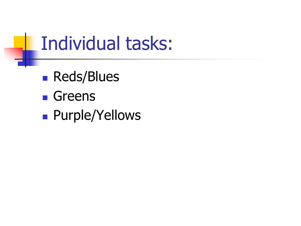 Individual tasks: Reds/Blues Greens Purple/Yellows