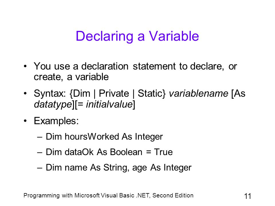 Declaring a Variable You use a declaration statement to declare, or create, a variable.