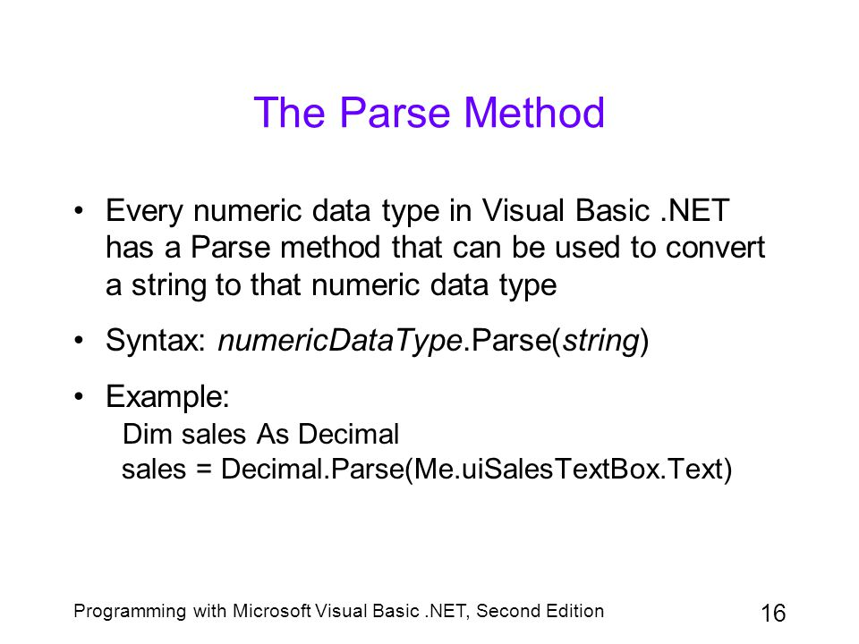The Parse Method Every numeric data type in Visual Basic .NET has a Parse method that can be used to convert a string to that numeric data type.