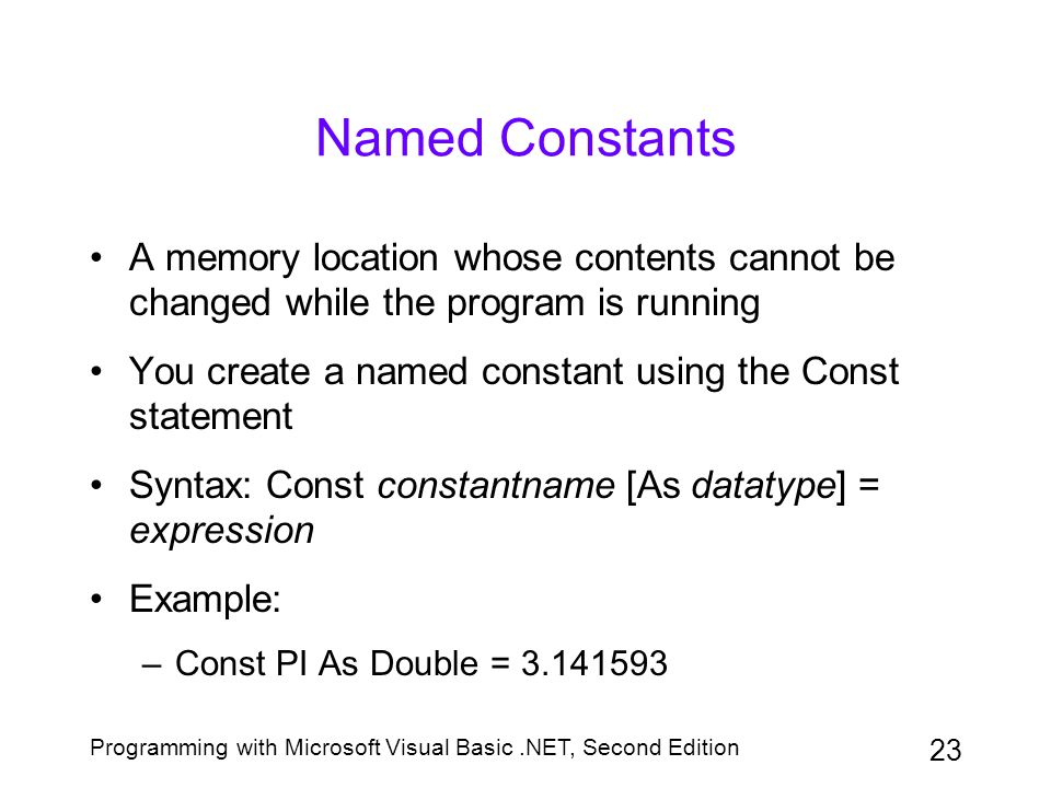 Named Constants A memory location whose contents cannot be changed while the program is running.