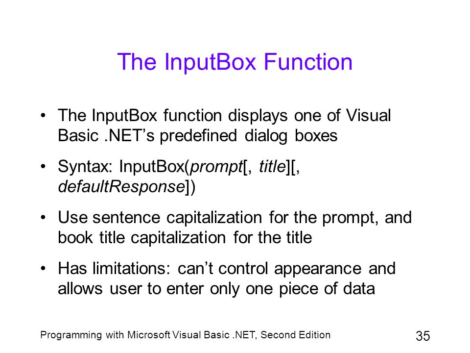 The InputBox Function The InputBox function displays one of Visual Basic .NET's predefined dialog boxes.