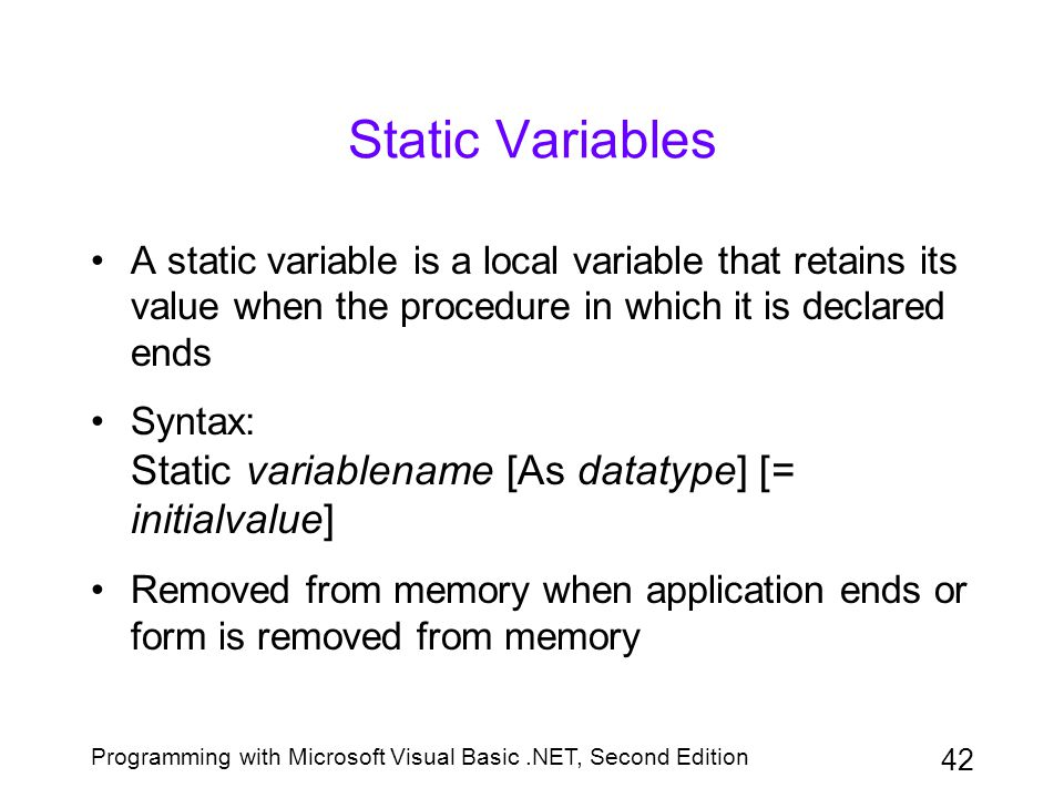 Static Variables A static variable is a local variable that retains its value when the procedure in which it is declared ends.