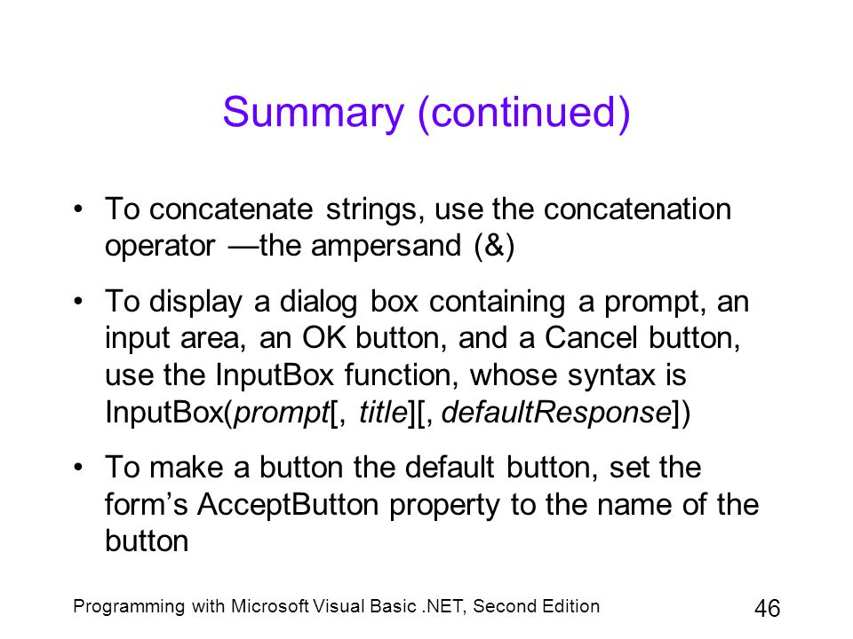 Summary (continued) To concatenate strings, use the concatenation operator —the ampersand (&)